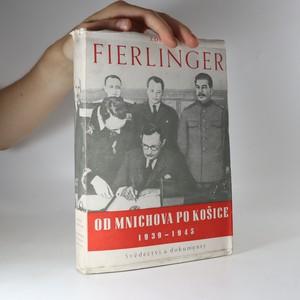 náhled knihy - Od Mnichova po Košice. Svědectví a dokumenty 1939-1945. (podpis autora)
