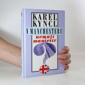náhled knihy - V Manchesteru nemají manšestr a jiné reportáže, fejetony a poznámky z Británie (s podpisem autora)