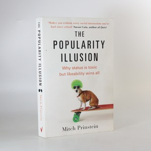 náhled knihy - The popularity illusion. Why status is toxic but likeability wins all