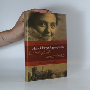náhled knihy - Alice Herzová-Sommerová. Rajská zahrada uprostřed pekla. Život v jednom století