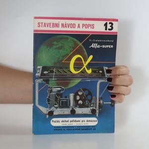 náhled knihy - Stavební návod a popis 13. Alfa (3+2 elektronkový superhet)