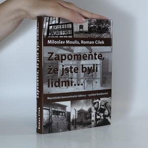 náhled knihy - Zapomeňte, že jste byli lidmi. Nacistické koncentrační tábory - symbol barbarství