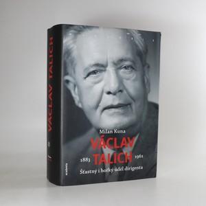 náhled knihy - Václav Talich 1883-1961. Šťastný i hořký úděl dirigenta