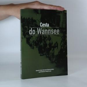 náhled knihy - Cesta do Wannsee. Konečné řešení takzvané židovské otázky a germanizace českých zemí