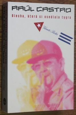 náhled knihy - Raúl Castro : blecha, která si osedlala tygra