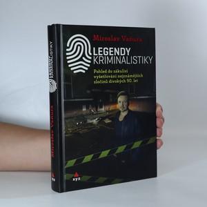 náhled knihy - Legendy kriminalistiky. Pohled do zákulisí vyšetřování nejznámějších zločinů divokých 90. let