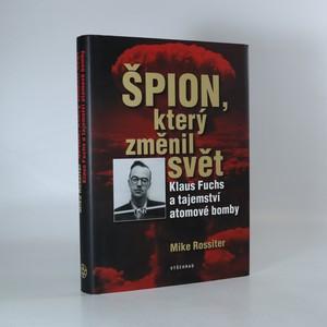 náhled knihy - Špion, který změnil svět. Klaus Fuchs a tajemství atomové bomby
