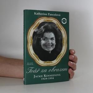 náhled knihy - Tvář za obrazem. Jackie Kennedyová 1929-1994