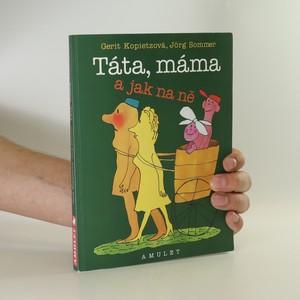 náhled knihy - Táta, máma a jak na ně, aneb, Jak vychovávat rodiče