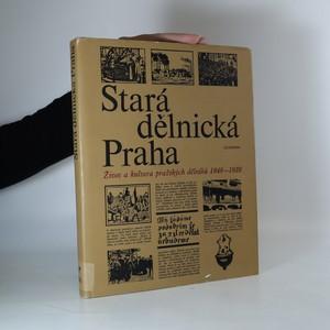 náhled knihy - Stará dělnická Praha. Život a kultura pražských dělníků 1848-1939