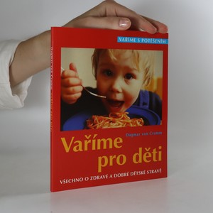 náhled knihy - Vaříme pro děti. Všechno o zdravé a dobré dětské stravě