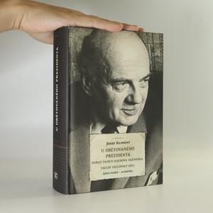 náhled knihy - U obětovaného prezidenta. Hořké paměti Háchova tajemníka