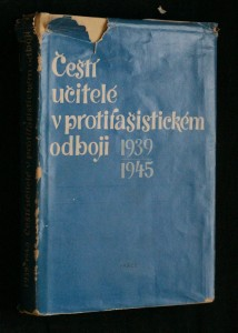 náhled knihy - Čeští učitelé v protifašistickém odboji 1939-1945 : sborník studií a vzpomínek