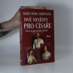 náhled knihy - Dvě nevěsty pro císaře. Sissi a její sestra Nené
