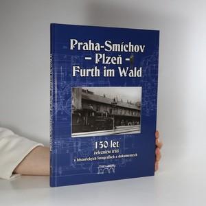 náhled knihy - 150 let železniční trati Praha-Smíchov - Plzeň - Furth im Wald v historických fotografiích a dokumentech