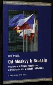 náhled knihy - Od Moskvy k Bruselu : vztahy mezi Českou republikou a Evropskou uniií v období 1957-2004