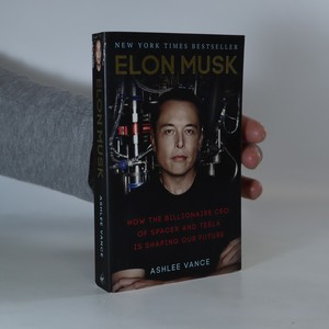 náhled knihy - Elon Musk. How the billionaire CEO of SpaceX and Tesla is shaping our future