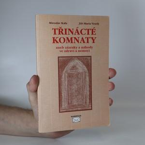 náhled knihy - Třinácté komnaty, aneb, Zázraky a náhody ve zdraví a nemoci