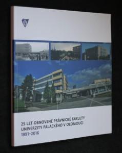 náhled knihy - 25 let obnovené právnické fakulty univerzity Palackého v Olomouci 1991-2016