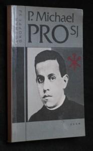 náhled knihy - P. Michael Pro SJ : mexický uličník knězem a mučedníkem