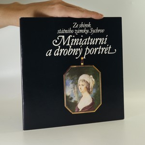 náhled knihy - Miniaturní a drobný portrét. Ze sbírek státního zámku Sychrov