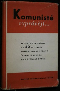 náhled knihy - Komunisté vyprávějí : Sborník vzpomínek na 40 let práce Komun. strany Československa na Gottwaldovsku