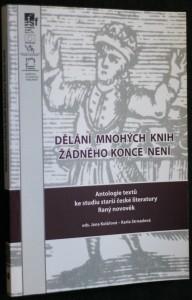 náhled knihy - Dělání mnohých knih žádného konce není : antologie textů ke studiu starší české literatury : literatura raného novověku