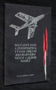 Současný stav a perspektiva vývoje zbraní hromadného ničení a jejich nosičů : Určeno učitelům a cvičitelům CO a propagandistům Svazarmu