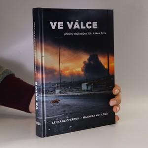 náhled knihy - Ve válce : příběhy obyčejných lidí z Iráku a Sýrie