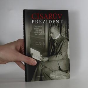 náhled knihy - Císařův prezident. Tajemství rodiny Tomáše Garrigua Masaryka
