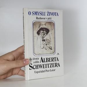 náhled knihy - O smyslu života : rozhovor v pěti : ze života a díla Alberta Schweitzera