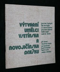 náhled knihy - Výtvarní umělci Vsetínska a Novojičínska dnešku : Katalog společné výstavy, Vsetín, 30. 5. - 20. 6. 1982 [a] Nový Jičín, 27. 6. - 29. 8. 1982