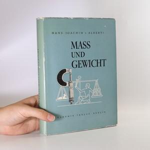 náhled knihy - Mass und Gewicht : Geschichtliche und tabellarische Darstellungen von den Anfängen bis zur Gegenwart
