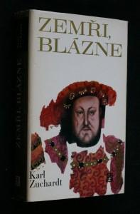 náhled knihy - Zemři, blázne : [Román o Jindřichu VIII. a Thomasu Morovi]