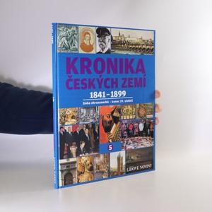 náhled knihy - Kronika Českých zemí. 5, 1841 - 1899. Doba obrozenecká - konec 19. století