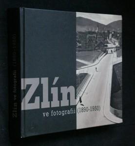 náhled knihy - Zlín ve fotografii : (1890-1950)