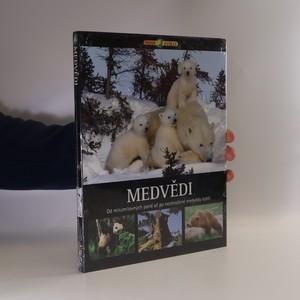 náhled knihy - Medvědi. Od mírumilovných pand až po neohrožené medvědy lední (ve fólii)