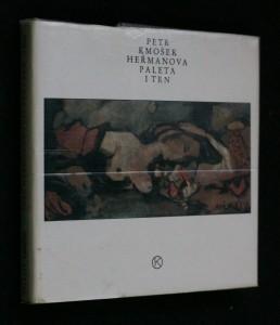 náhled knihy - Heřmanova paleta i trn : život a dílo Josefa Heřmana v zrcadle doby
