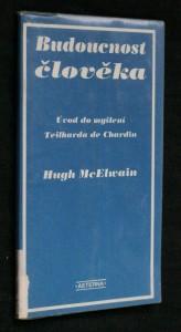 náhled knihy - Budoucnost člověka : úvod do myšlení Teilharda de Chardin