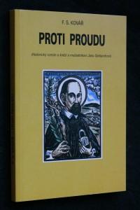 náhled knihy - Proti proudu : historický román [o knězi a mučedníkovi Janu Sarkandrovi]