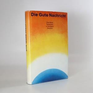 náhled knihy - Die Gute Nachricht. Das Neue Testament in heutigem Deutsch