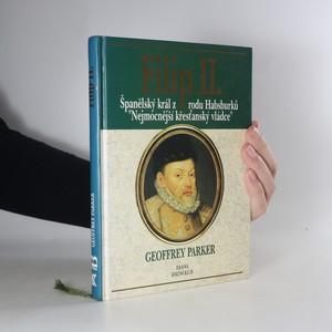 náhled knihy - Filip II. Španělský král z rodu Habsburků, nejmocnější křesťanský vládce