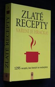náhled knihy - Zlaté recepty : vaření je hračka! : 1295 receptů, bez kterých se neobejdete Vaření je hračka
