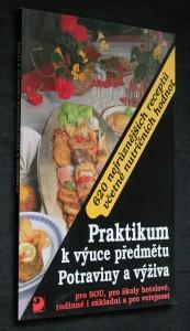 náhled knihy - Praktikum k výuce předmětu Potraviny a výživa pro SOU, pro školy hotelové, rodinné i základní a pro veřejnost : 620 nejrůznějších receptů včetně nutričních hodnot