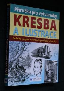 náhled knihy - Kresba a ilustrace : příručka pro výtvarníky : praktický a inspirativní průvodce pro všechny výtvarníky