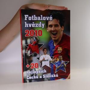 náhled knihy - Fotbalové hvězdy 2010 + 20 nejlepších Čechů a Slováků.