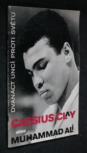 náhled knihy - Cassius Clay alias Muhammad Ali : Dvanáct uncí proti světu