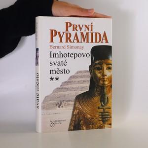 náhled knihy - První pyramida. Imhotepovo svaté město. 2. díl