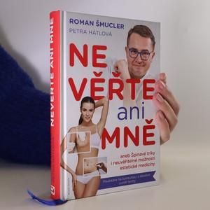 náhled knihy - Nevěřte ani mně!, aneb, Špinavé triky i neuvěřitelné možnosti estetické medicíny