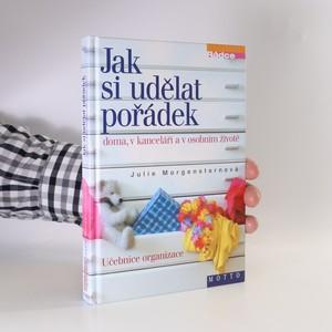 náhled knihy - Jak si udělat pořádek doma, v kanceláři a v osobním životě. Učebnice organizace